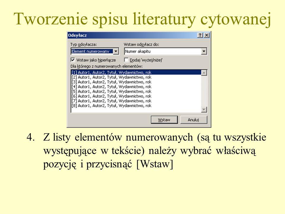 Tworzenie spisu literatury cytowanej 4.Z listy elementów numerowanych (są tu wszystkie występujące w tekście) należy wybrać właściwą pozycję i przycis