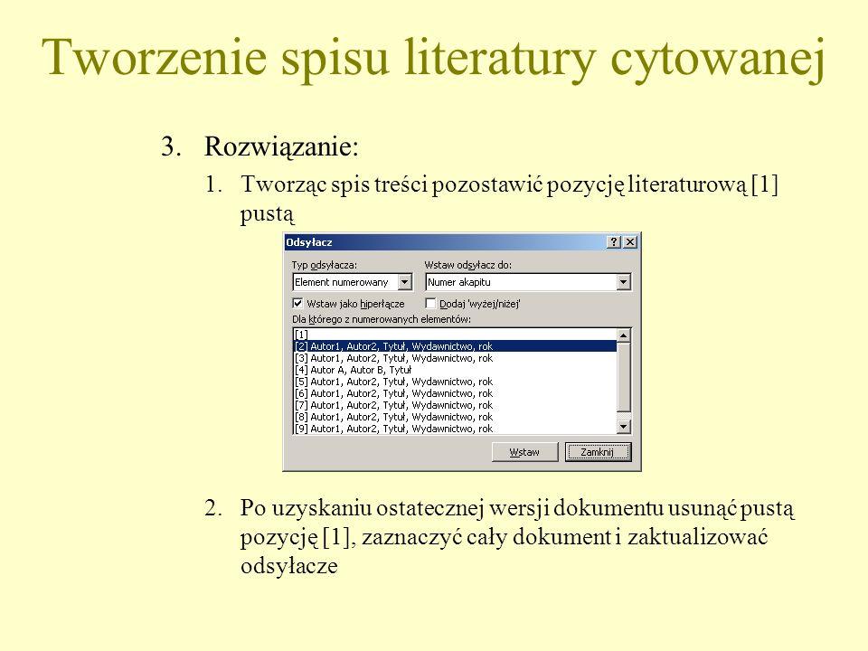 Tworzenie spisu literatury cytowanej 3.Rozwiązanie: 1.Tworząc spis treści pozostawić pozycję literaturową [1] pustą 2.Po uzyskaniu ostatecznej wersji
