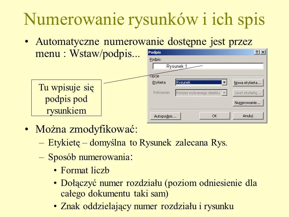 Numerowanie rysunków i ich spis Automatyczne numerowanie dostępne jest przez menu : Wstaw/podpis... Można zmodyfikować: –Etykietę – domyślna to Rysune