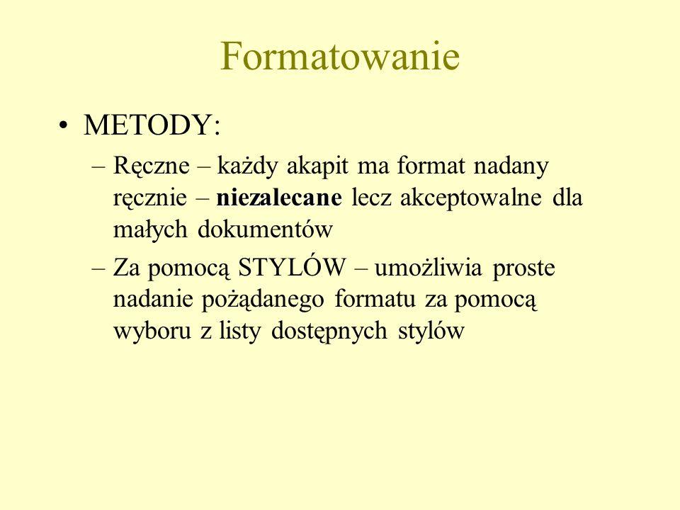 Formatowanie METODY: niezalecane –Ręczne – każdy akapit ma format nadany ręcznie – niezalecane lecz akceptowalne dla małych dokumentów –Za pomocą STYL