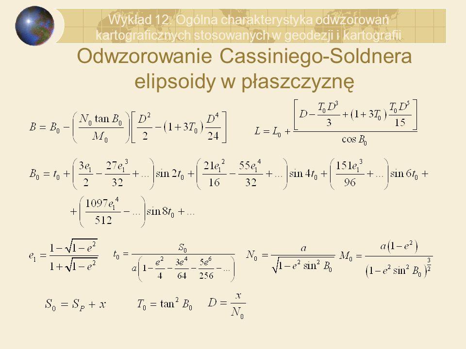 Odwzorowanie Cassiniego-Soldnera elipsoidy w płaszczyznę Wykład 12. Ogólna charakterystyka odwzorowań kartograficznych stosowanych w geodezji i kartog