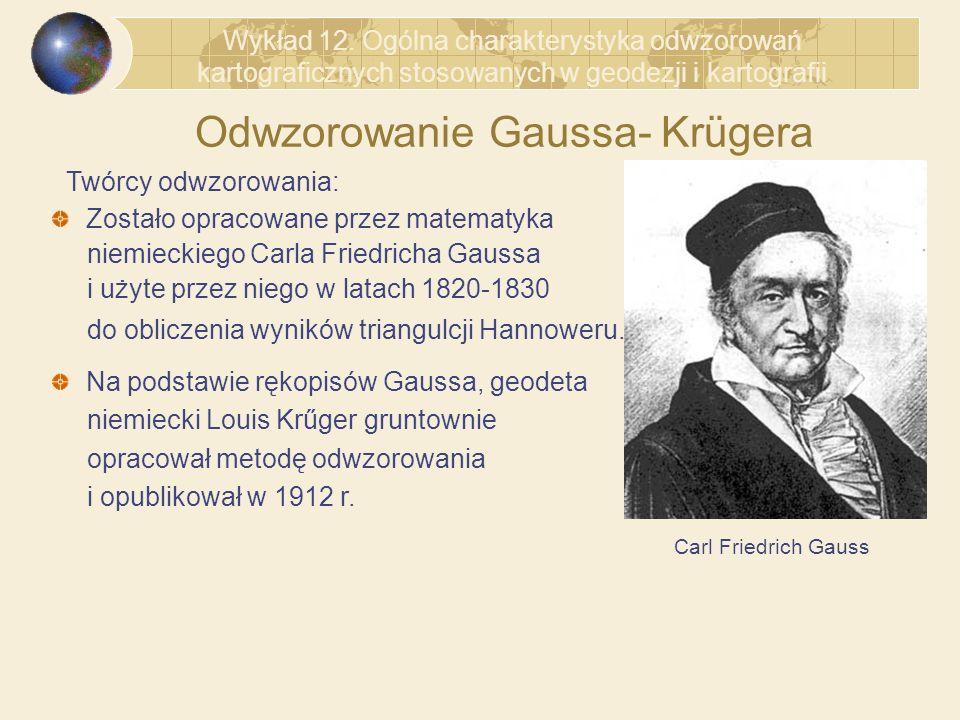 Odwzorowanie Gaussa- Krügera Twórcy odwzorowania: Zostało opracowane przez matematyka niemieckiego Carla Friedricha Gaussa i użyte przez niego w latac