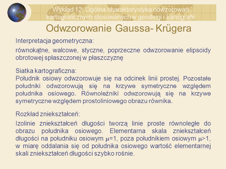 Odwzorowanie Gaussa- Krügera Siatka kartograficzna: Południk osiowy odwzorowuje się na odcinek linii prostej. Pozostałe południki odwzorowują się na k
