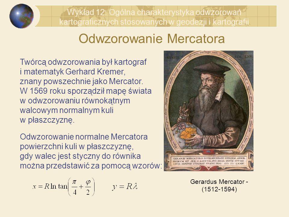 Odwzorowanie Mercatora Twórcą odwzorowania był kartograf i matematyk Gerhard Kremer, znany powszechnie jako Mercator. W 1569 roku sporządził mapę świa
