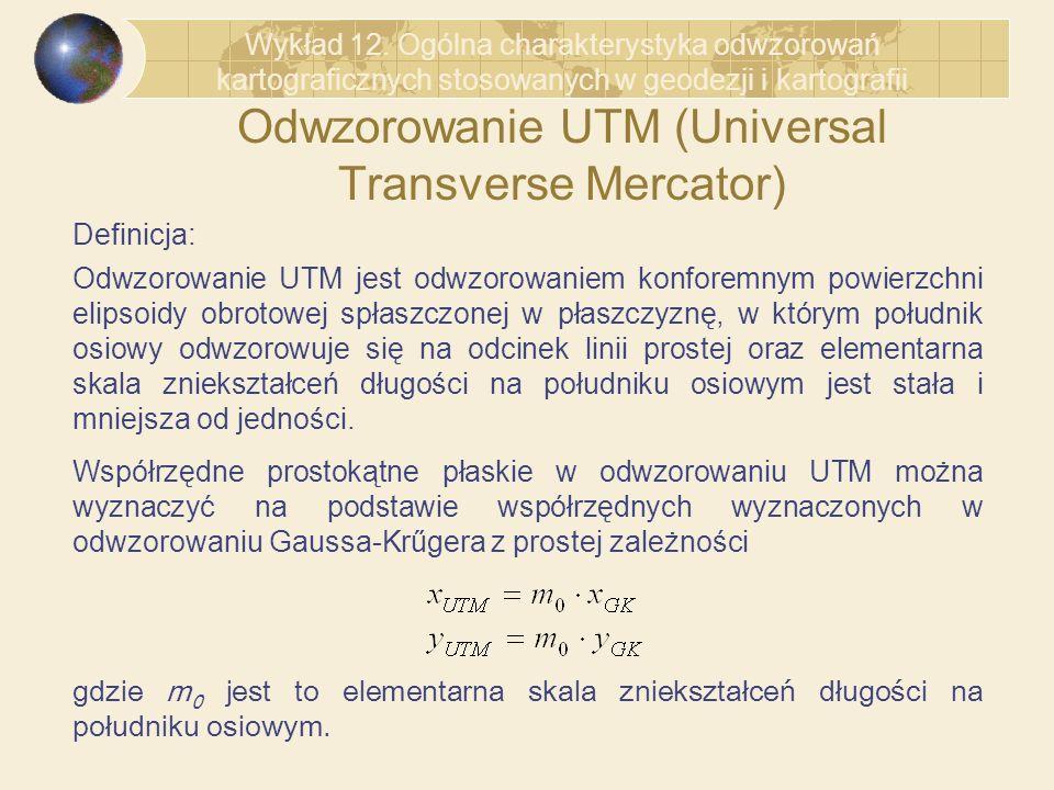Odwzorowanie UTM (Universal Transverse Mercator) Definicja: Odwzorowanie UTM jest odwzorowaniem konforemnym powierzchni elipsoidy obrotowej spłaszczon