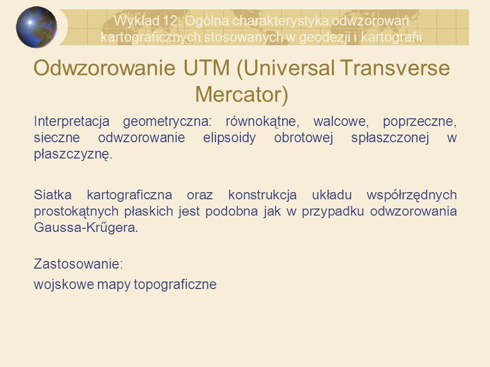 Odwzorowanie UTM (Universal Transverse Mercator) Interpretacja geometryczna: równokątne, walcowe, poprzeczne, sieczne odwzorowanie elipsoidy obrotowej
