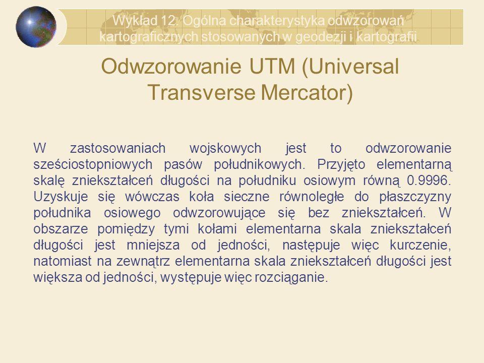 Odwzorowanie UTM (Universal Transverse Mercator) W zastosowaniach wojskowych jest to odwzorowanie sześciostopniowych pasów południkowych. Przyjęto ele