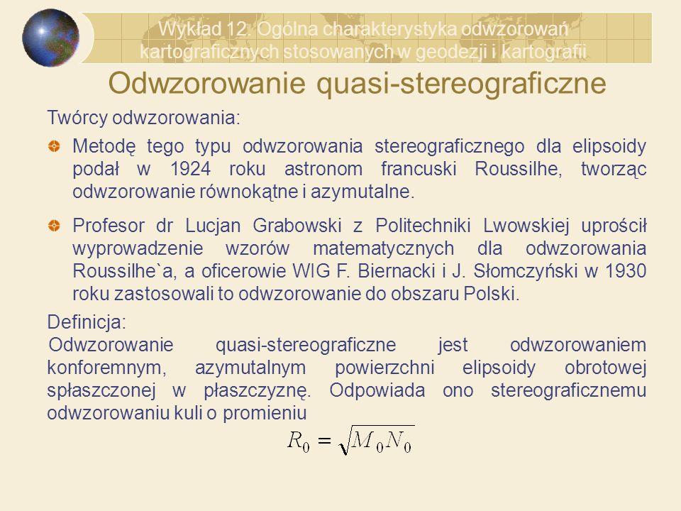 Odwzorowanie quasi-stereograficzne Twórcy odwzorowania: Metodę tego typu odwzorowania stereograficznego dla elipsoidy podał w 1924 roku astronom franc
