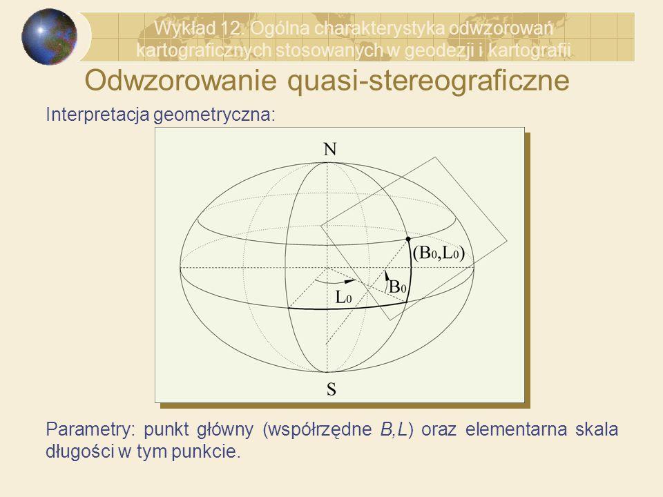 Odwzorowanie quasi-stereograficzne Interpretacja geometryczna: Parametry: punkt główny (współrzędne B,L) oraz elementarna skala długości w tym punkcie