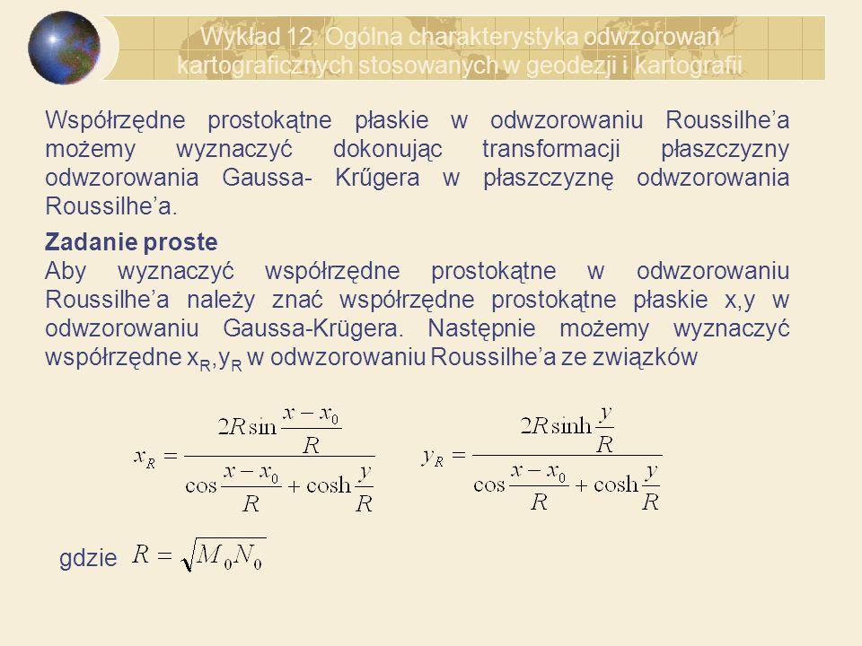 Współrzędne prostokątne płaskie w odwzorowaniu Roussilhea możemy wyznaczyć dokonując transformacji płaszczyzny odwzorowania Gaussa- Krűgera w płaszczy
