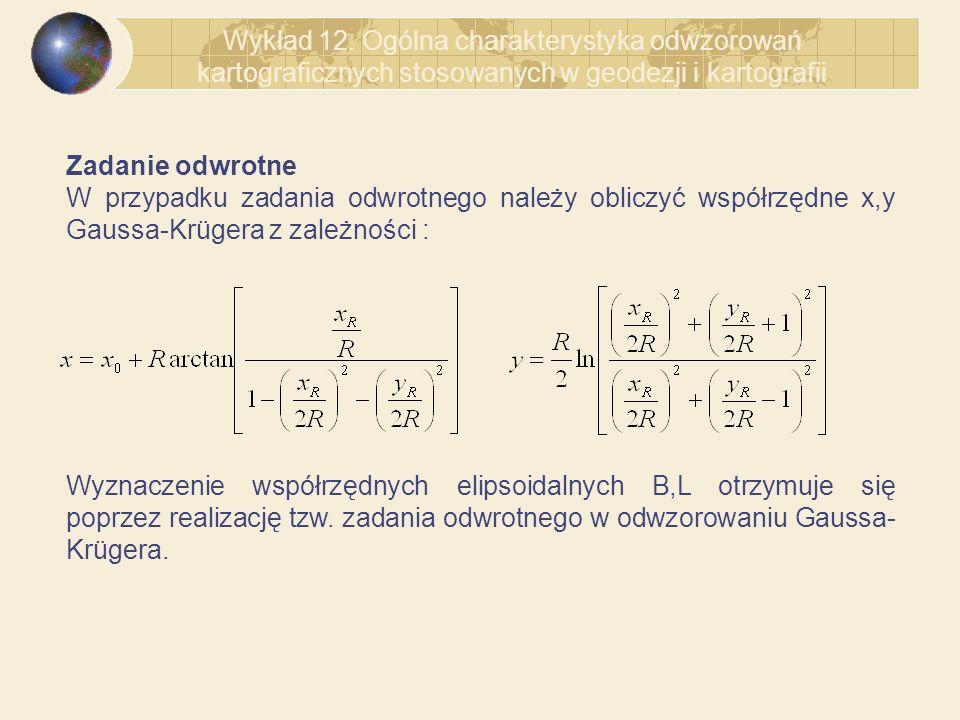 Zadanie odwrotne W przypadku zadania odwrotnego należy obliczyć współrzędne x,y Gaussa-Krügera z zależności : Wykład 12. Ogólna charakterystyka odwzor