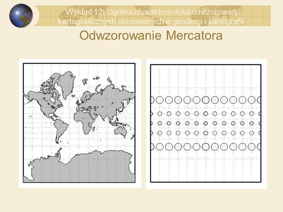 Odwzorowanie Mercatora Wykład 12. Ogólna charakterystyka odwzorowań kartograficznych stosowanych w geodezji i kartografii
