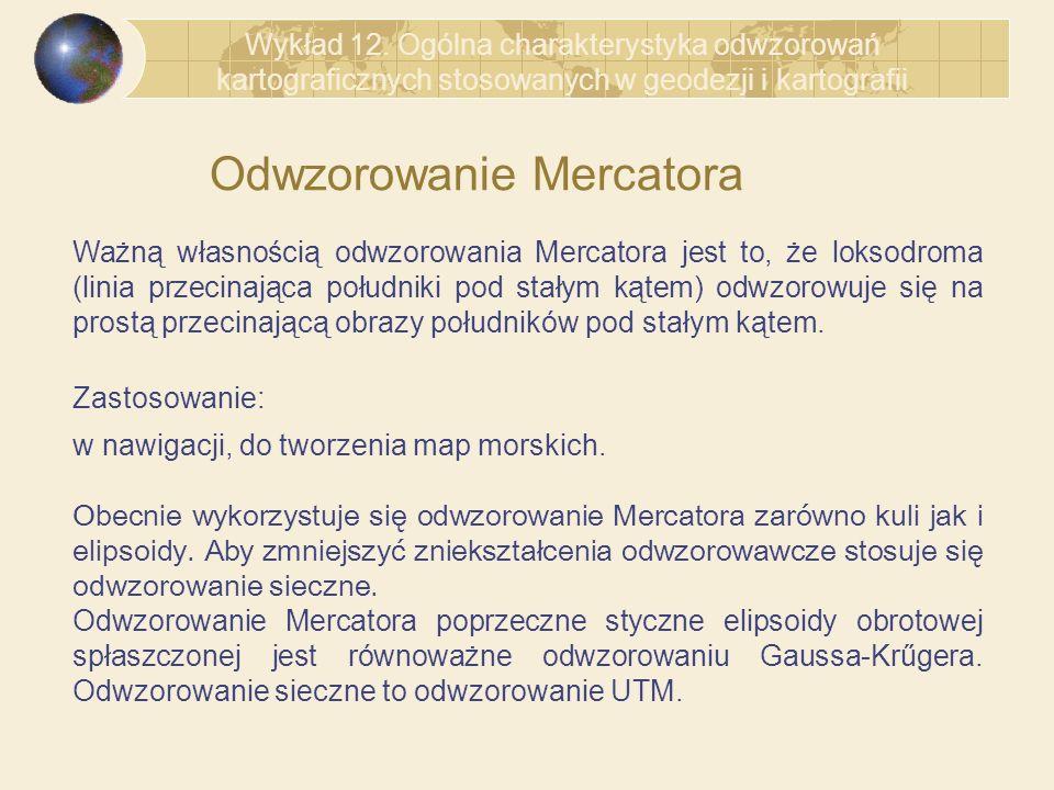 Odwzorowanie Mercatora Ważną własnością odwzorowania Mercatora jest to, że loksodroma (linia przecinająca południki pod stałym kątem) odwzorowuje się