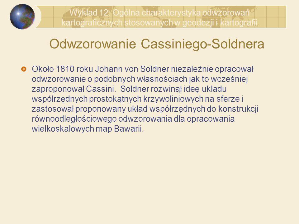 Odwzorowanie Cassiniego-Soldnera Około 1810 roku Johann von Soldner niezależnie opracował odwzorowanie o podobnych własnościach jak to wcześniej zapro