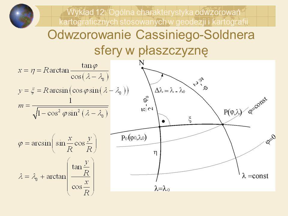 Odwzorowanie Cassiniego-Soldnera sfery w płaszczyznę Wykład 12. Ogólna charakterystyka odwzorowań kartograficznych stosowanych w geodezji i kartografi