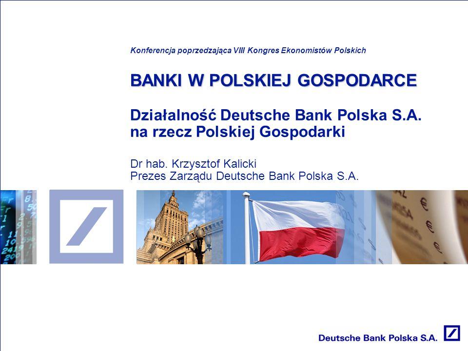 BANKI W POLSKIEJ GOSPODARCE Konferencja poprzedzająca VIII Kongres Ekonomistów Polskich BANKI W POLSKIEJ GOSPODARCE Działalność Deutsche Bank Polska S