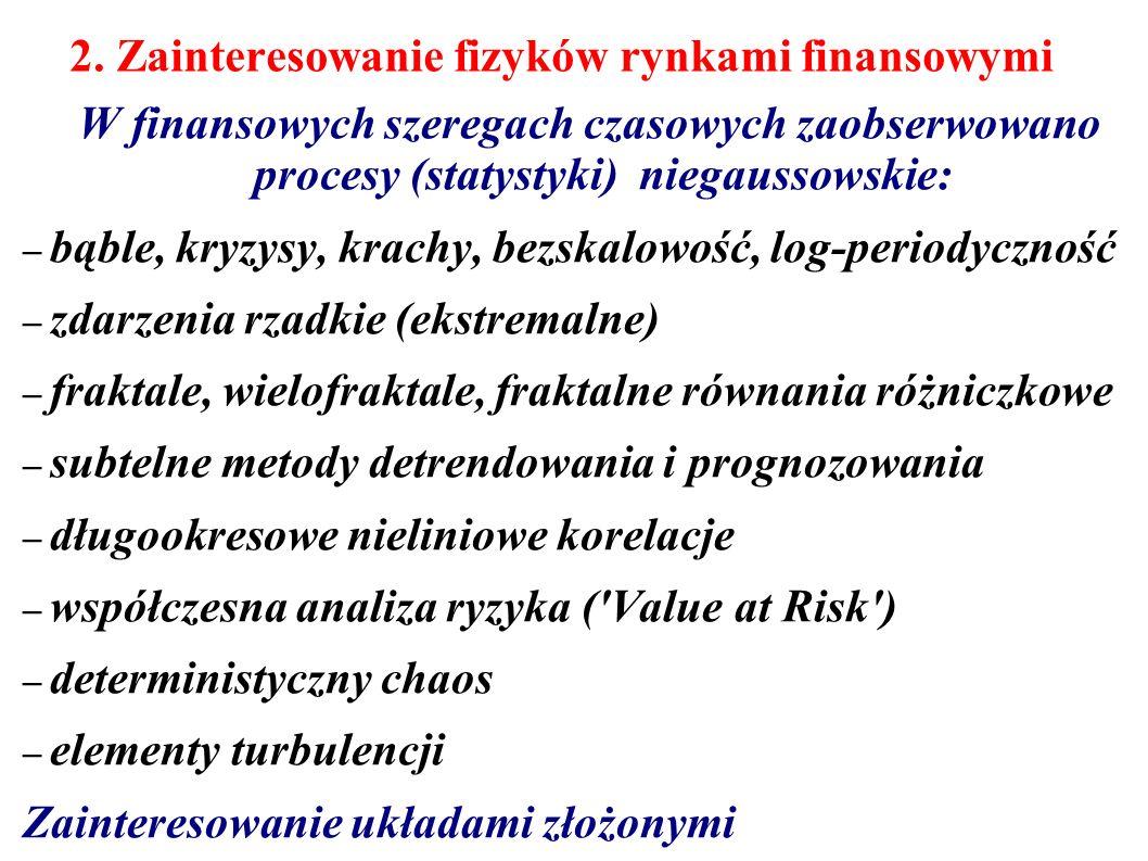 2. Zainteresowanie fizyków rynkami finansowymi W finansowych szeregach czasowych zaobserwowano procesy (statystyki) niegaussowskie: – bąble, kryzysy,