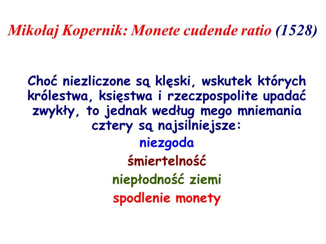 Mikołaj Kopernik: Monete cudende ratio (1528) Choć niezliczone są klęski, wskutek których królestwa, księstwa i rzeczpospolite upadać zwykły, to jedna