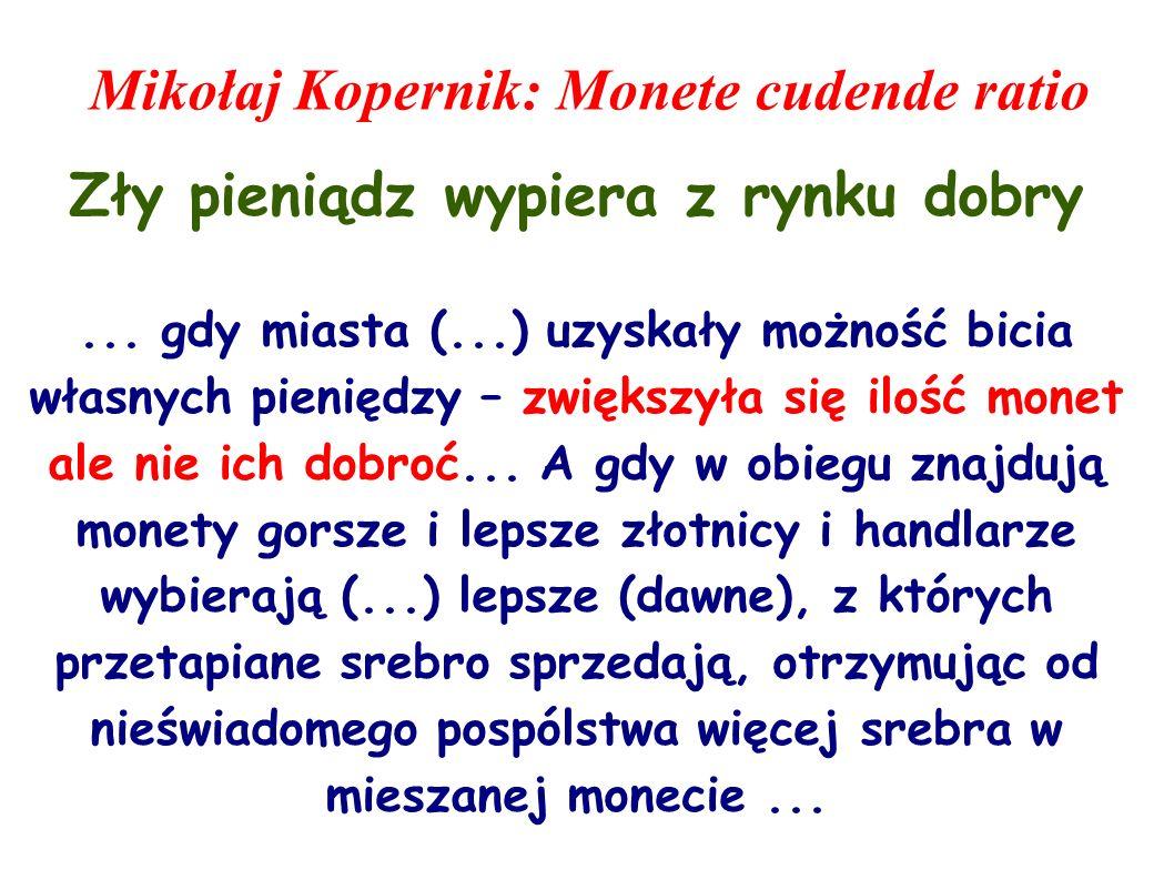 Mikołaj Kopernik: Monete cudende ratio Zły pieniądz wypiera z rynku dobry... gdy miasta (...) uzyskały możność bicia własnych pieniędzy – zwiększyła s