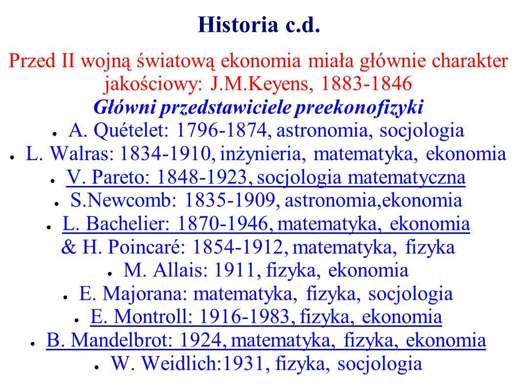 Historia c.d. Przed II wojną światową ekonomia miała głównie charakter jakościowy: J.M.Keyens, 1883-1846 Główni przedstawiciele preekonofizyki A. Quét