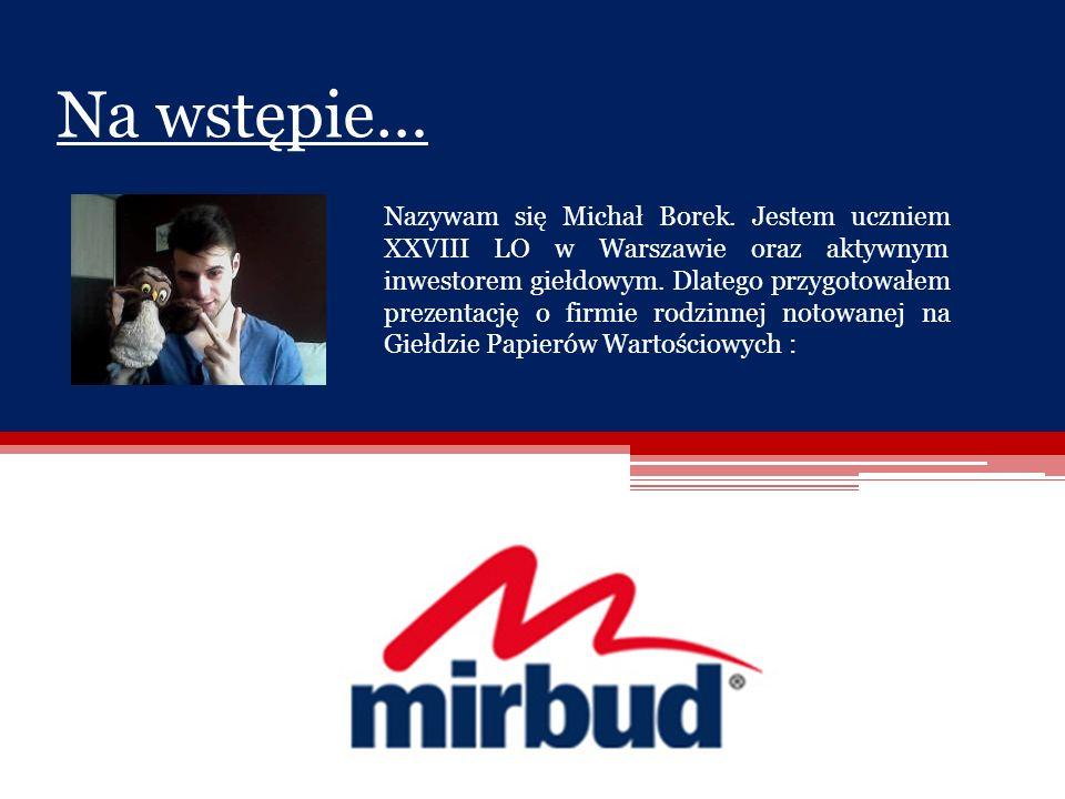 Na wstępie… Na Na wstępie… Nazywam się Michał Borek. Jestem uczniem XXVIII LO w Warszawie oraz aktywnym inwestorem giełdowym. Dlatego przygotowałem pr