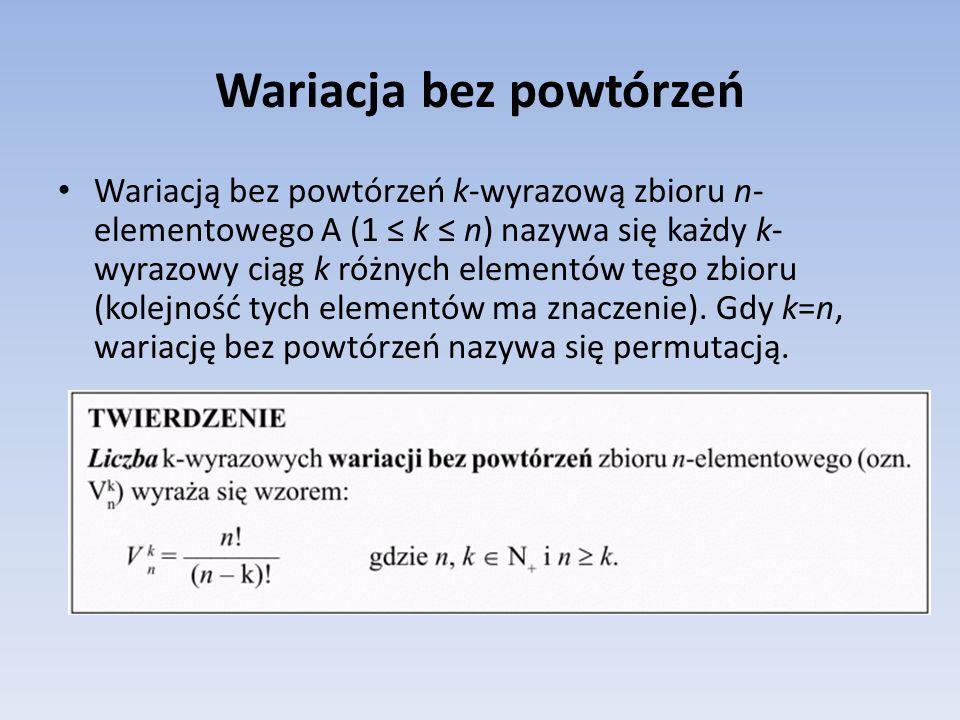 Wariacja bez powtórzeń Wariacją bez powtórzeń k-wyrazową zbioru n- elementowego A (1 k n) nazywa się każdy k- wyrazowy ciąg k różnych elementów tego z