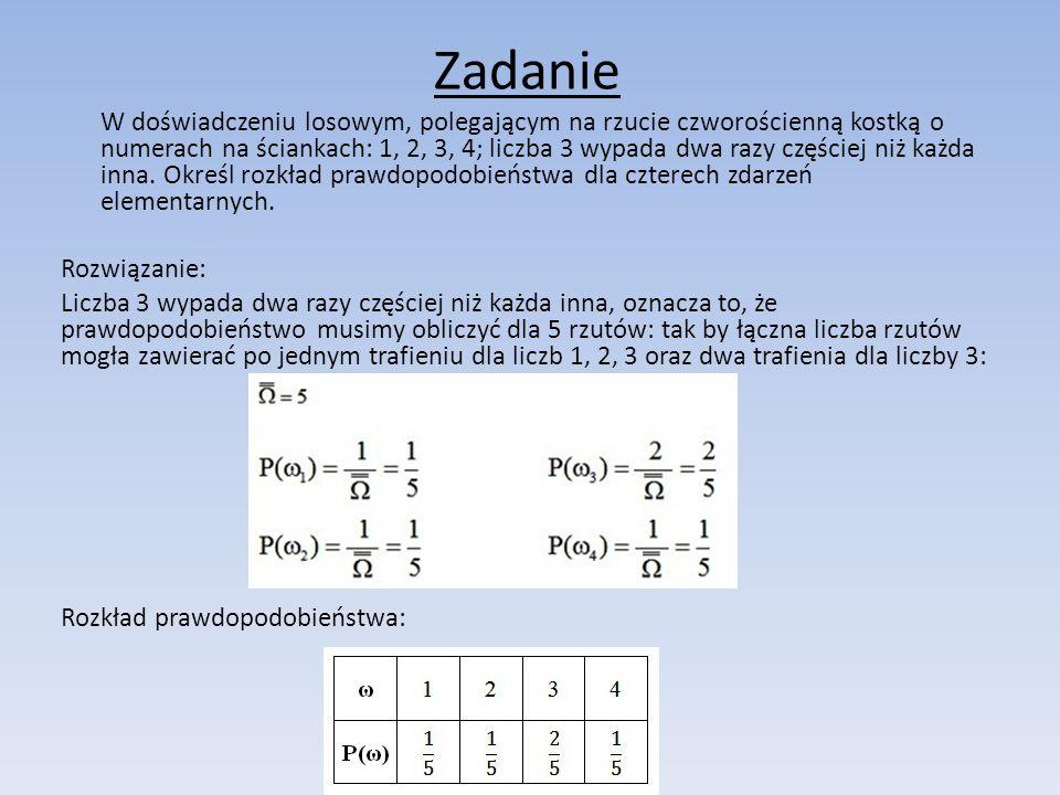 Zadanie W doświadczeniu losowym, polegającym na rzucie czworościenną kostką o numerach na ściankach: 1, 2, 3, 4; liczba 3 wypada dwa razy częściej niż