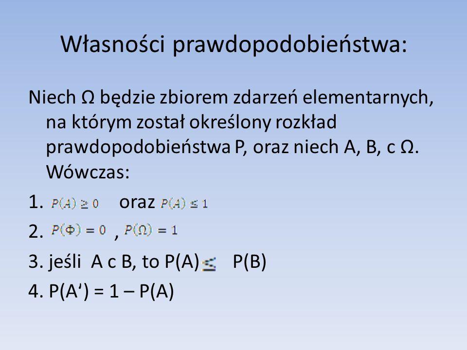 Własności prawdopodobieństwa: Niech będzie zbiorem zdarzeń elementarnych, na którym został określony rozkład prawdopodobieństwa P, oraz niech A, B, c.