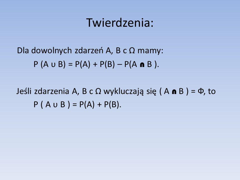Twierdzenia: Dla dowolnych zdarzeń A, B c mamy: P (A υ B) = P(A) + P(B) – P(A n B ). Jeśli zdarzenia A, B c wykluczają się ( A n B ) = Ф, to P ( A υ B