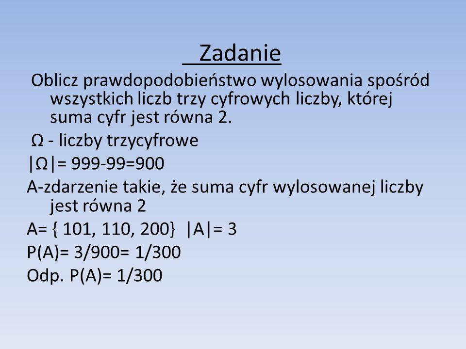 Zadanie Oblicz prawdopodobieństwo wylosowania spośród wszystkich liczb trzy cyfrowych liczby, której suma cyfr jest równa 2. - liczby trzycyfrowe ||=