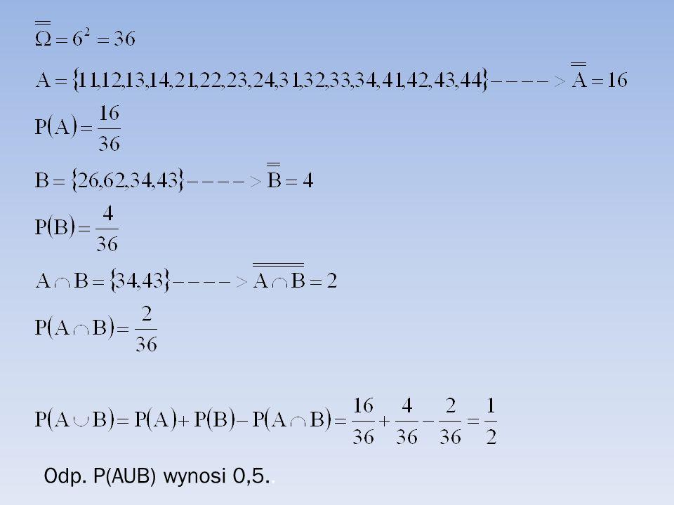 Odp. P(AUB) wynosi 0,5..