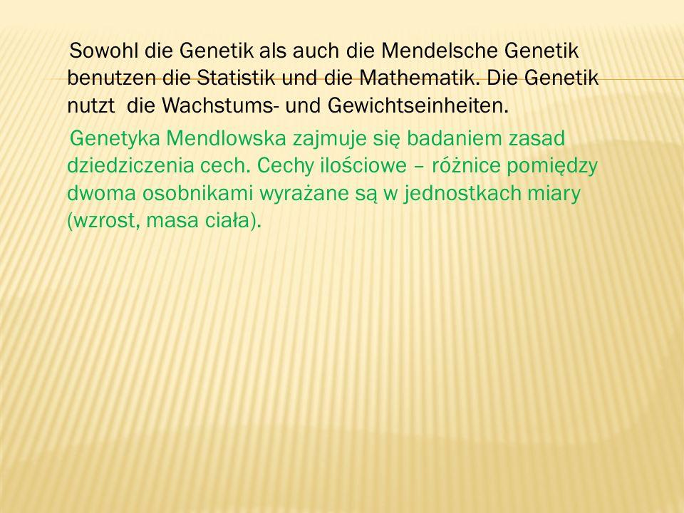 Sowohl die Genetik als auch die Mendelsche Genetik benutzen die Statistik und die Mathematik. Die Genetik nutzt die Wachstums- und Gewichtseinheiten.