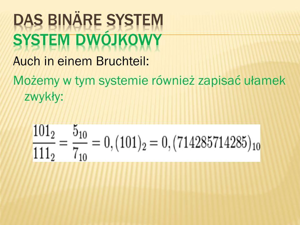 Auch in einem Bruchteil: Możemy w tym systemie również zapisać ułamek zwykły:
