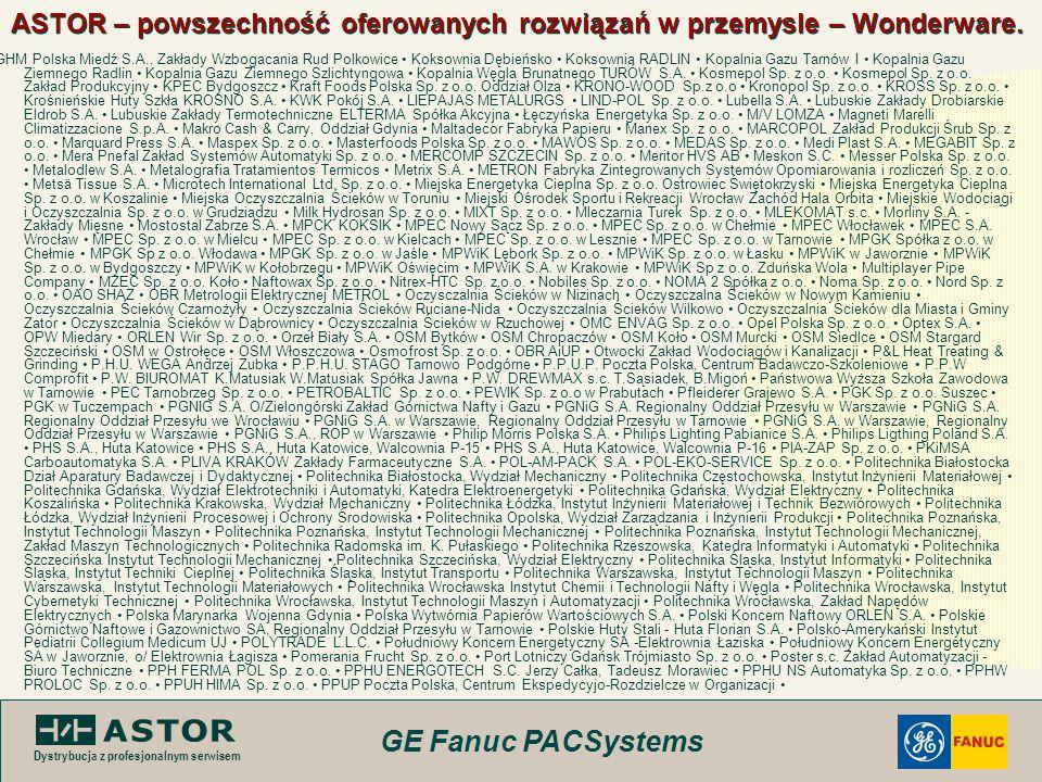 GE Fanuc PACSystems Dystrybucja z profesjonalnym serwisem ASTOR – powszechność oferowanych rozwiązań w przemysle – Wonderware. KGHM Polska Miedź S.A.,
