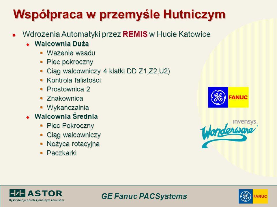 GE Fanuc PACSystems Dystrybucja z profesjonalnym serwisem Współpraca w przemyśle Hutniczym Wdrożenia Automatyki przez REMIS w Hucie Katowice Walcownia