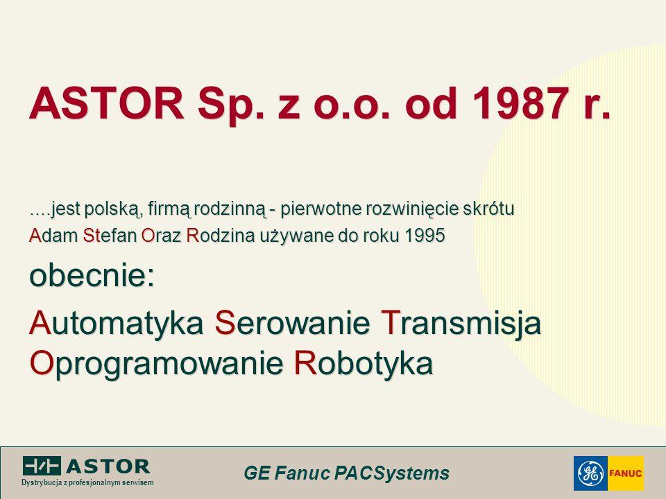 GE Fanuc PACSystems Dystrybucja z profesjonalnym serwisem ASTOR Sp. z o.o. od 1987 r.....jest polską, firmą rodzinną - pierwotne rozwinięcie skrótu Ad