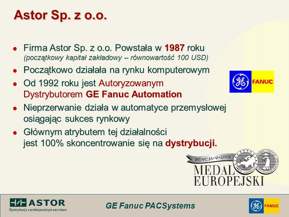 GE Fanuc PACSystems Dystrybucja z profesjonalnym serwisem Astor Sp. z o.o. Firma Astor Sp. z o.o. Powstała w 1987 roku (początkowy kapitał zakładowy –
