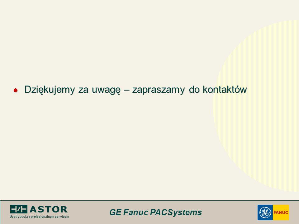 GE Fanuc PACSystems Dystrybucja z profesjonalnym serwisem Dziękujemy za uwagę – zapraszamy do kontaktów