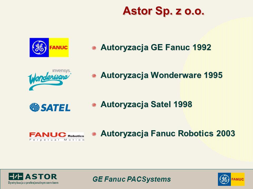 GE Fanuc PACSystems Dystrybucja z profesjonalnym serwisem Astor Sp. z o.o. Autoryzacja GE Fanuc 1992 Autoryzacja Wonderware 1995 Autoryzacja Satel 199
