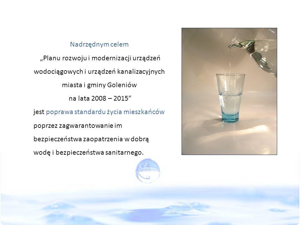 Nadrzędnym celem Planu rozwoju i modernizacji urządzeń wodociągowych i urządzeń kanalizacyjnych miasta i gminy Goleniów na lata 2008 – 2015 jest poprawa standardu życia mieszkańców poprzez zagwarantowanie im bezpieczeństwa zaopatrzenia w dobrą wodę i bezpieczeństwa sanitarnego.