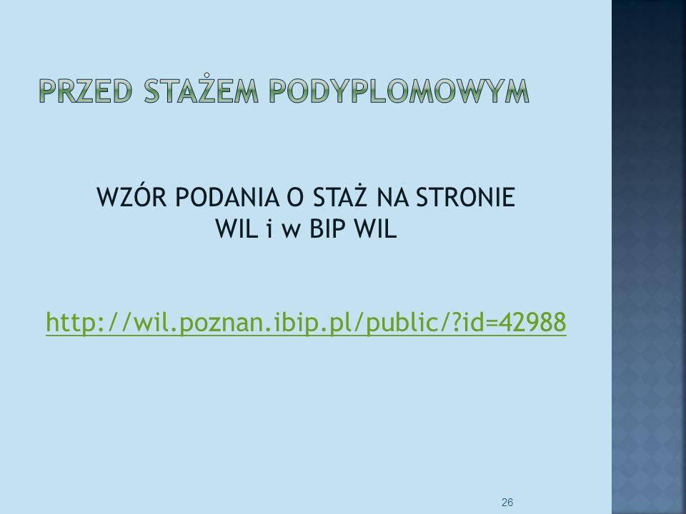 WZÓR PODANIA O STAŻ NA STRONIE WIL i w BIP WIL http://wil.poznan.ibip.pl/public/?id=42988 26