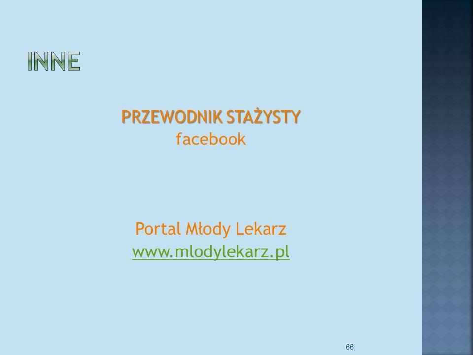 PRZEWODNIK STAŻYSTY facebook Portal Młody Lekarz www.mlodylekarz.pl 66