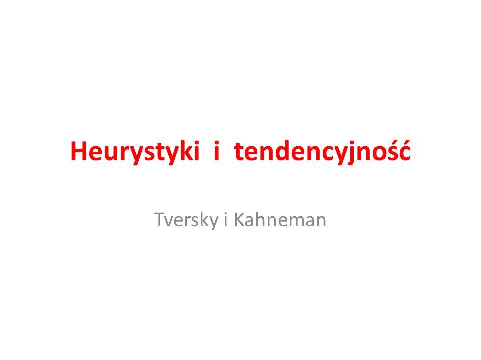 Heurystyki i tendencyjność Tversky i Kahneman