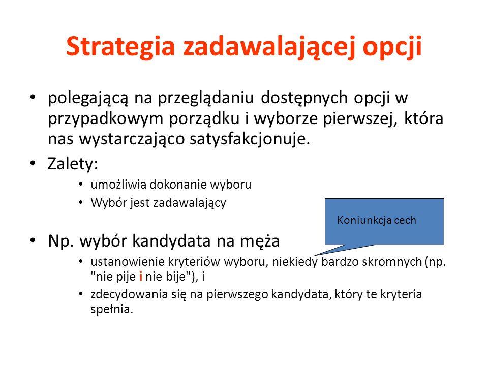 Strategia zadawalającej opcji polegającą na przeglądaniu dostępnych opcji w przypadkowym porządku i wyborze pierwszej, która nas wystarczająco satysfa