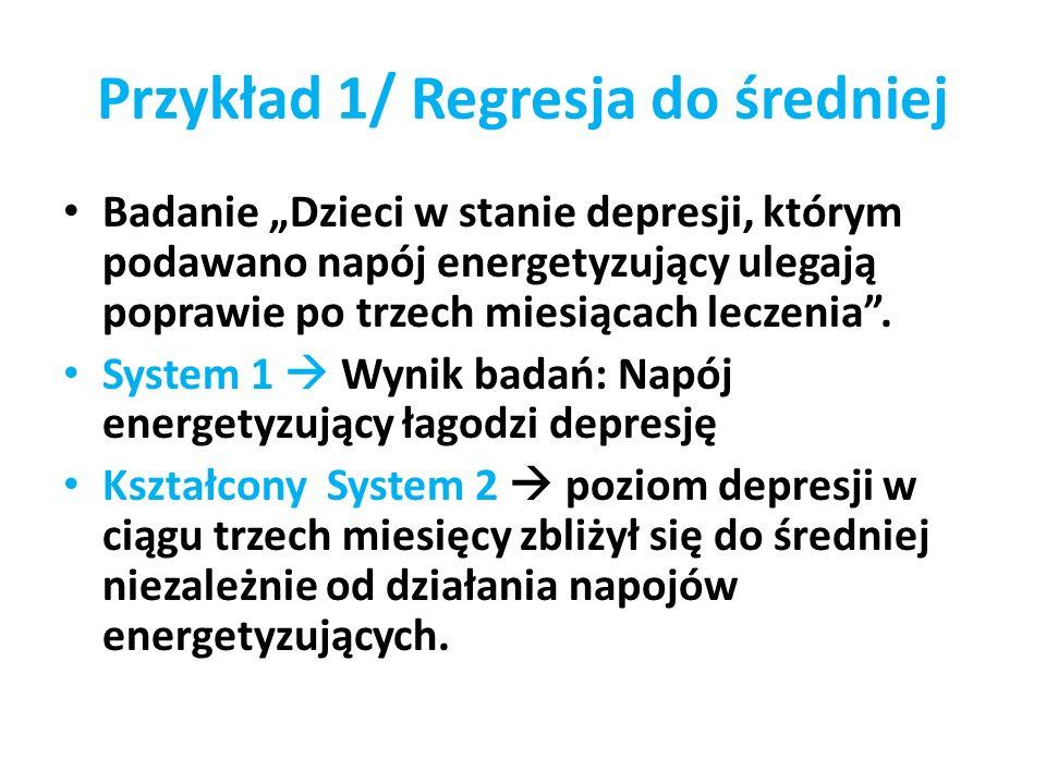 Przykład 1/ Regresja do średniej Badanie Dzieci w stanie depresji, którym podawano napój energetyzujący ulegają poprawie po trzech miesiącach leczenia