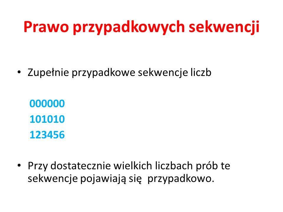 Prawo przypadkowych sekwencji Zupełnie przypadkowe sekwencje liczb 000000 101010 123456 Przy dostatecznie wielkich liczbach prób te sekwencje pojawiaj
