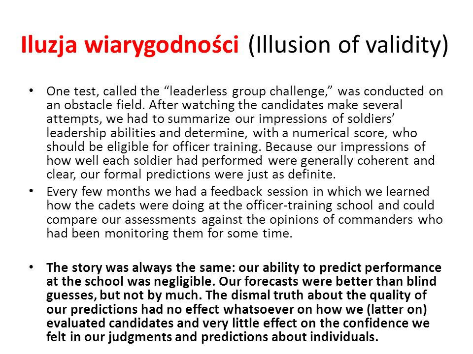 Iluzja wiarygodności (Illusion of validity) One test, called the leaderless group challenge, was conducted on an obstacle field. After watching the ca