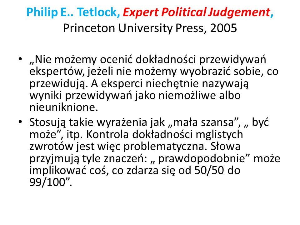 Philip E.. Tetlock, Expert Political Judgement, Princeton University Press, 2005 Nie możemy ocenić dokładności przewidywań ekspertów, jeżeli nie możem