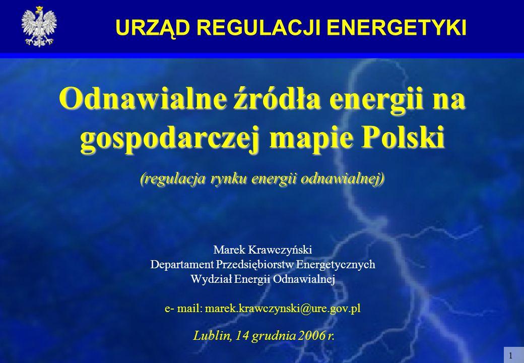 URZĄD REGULACJI ENERGETYKI 1 Odnawialne źródła energii na gospodarczej mapie Polski (regulacja rynku energii odnawialnej) Marek Krawczyński Departamen