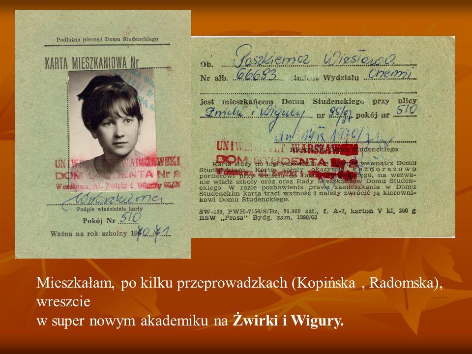 Mieszkałam, po kilku przeprowadzkach (Kopińska, Radomska), wreszcie w super nowym akademiku na Żwirki i Wigury.